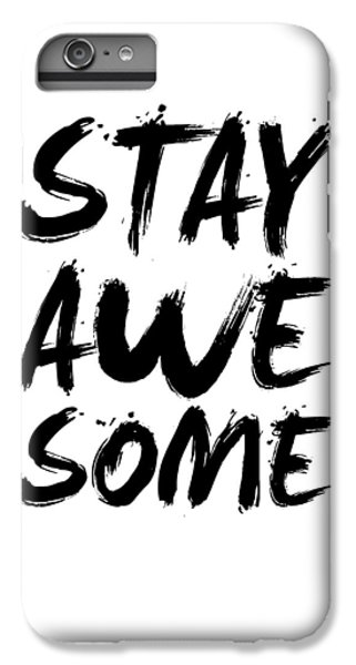 Stay Awesome Poster White IPhone 6 Plus Case by Naxart Studio
