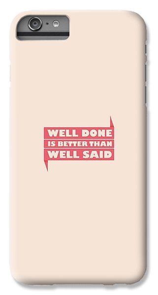 Well Done Is Better Than Well Said -  Benjamin Franklin Inspirational Quotes Poster IPhone 6 Plus Case by Lab No 4 - The Quotography Department