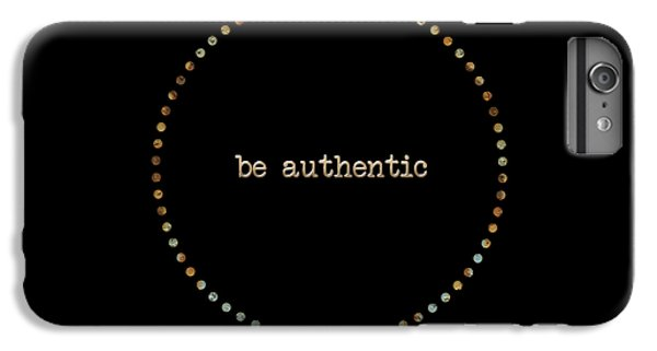 Be Authentic IPhone 6 Plus Case by Liesl Marelli