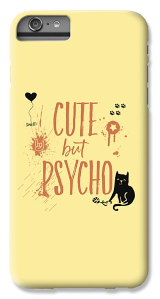 Cute But Psycho Cat IPhone 6 Plus Case by Melanie Viola