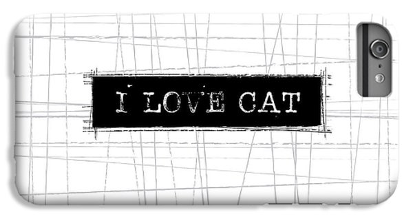 I Love Cat Word Art IPhone 6 Plus Case by Kathleen Wong