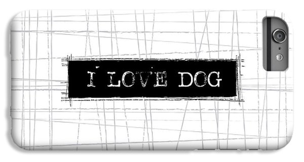 I Love Dog Word Art IPhone 6 Plus Case by Kathleen Wong