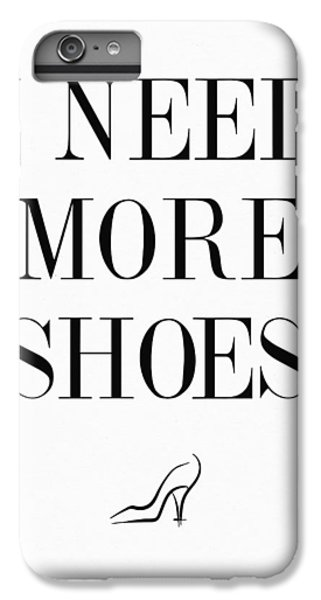 I Need More Shoes Quote IPhone 6 Plus Case by Taylan Apukovska