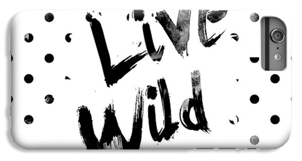 Live Wild IPhone 6 Plus Case by Pati Photography