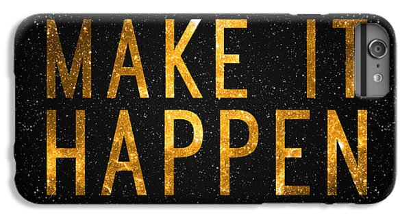 Make It Happen IPhone 6 Plus Case by Taylan Apukovska
