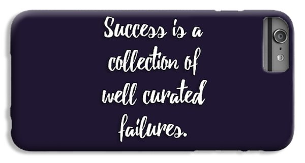 Success Is A Collection Of Well Curated Failures IPhone 6 Plus Case by Liesl Marelli