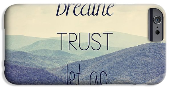 Breathe Trust Let Go IPhone Case by Kim Hojnacki