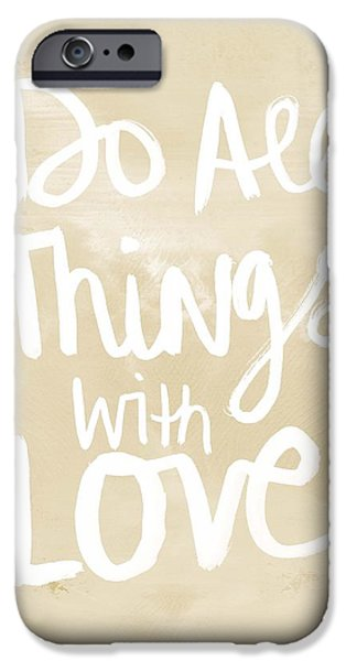 Do All Things With Love- Inspirational Art IPhone Case by Linda Woods