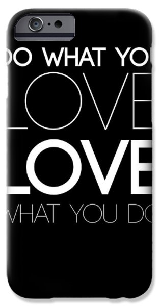 Do What You Love What You Do 5 IPhone Case by Naxart Studio