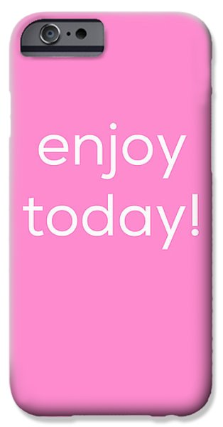 Enjoy Today IPhone 6s Case by Kim Fearheiley