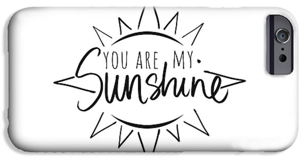 You Are My Sunshine With Sun IPhone Case by South Social Studio