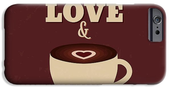 All You Need Is Love And More Coffee IPhone Case by Naxart Studio