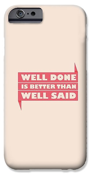 Well Done Is Better Than Well Said -  Benjamin Franklin Inspirational Quotes Poster IPhone Case by Lab No 4 - The Quotography Department