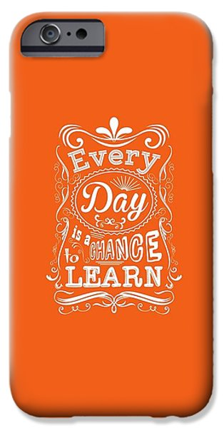 Every Day Is A Chance To Learn Motivating Quotes Poster IPhone 6s Case by Lab No 4