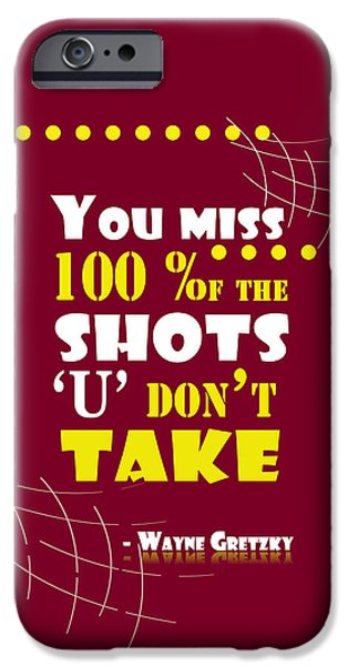 You Miss 100 Percent Of The Shots Wayne Gretzky Sports Quotes IPhone Case by Creative Ideaz