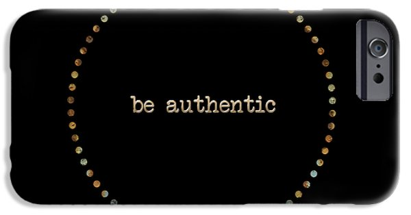 Be Authentic IPhone 6s Case by Liesl Marelli