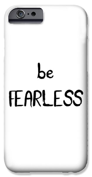 Be Fearless IPhone 6s Case by Emiliano Deificus