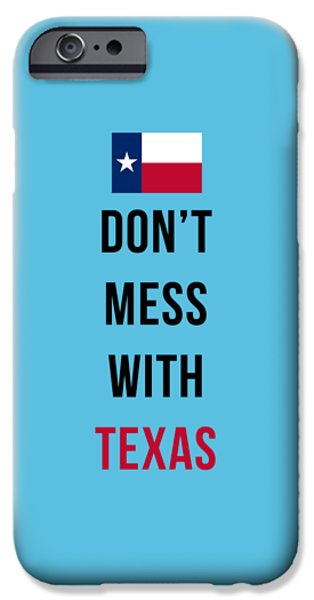 Don't Mess With Texas Tee Blue IPhone Case by Edward Fielding