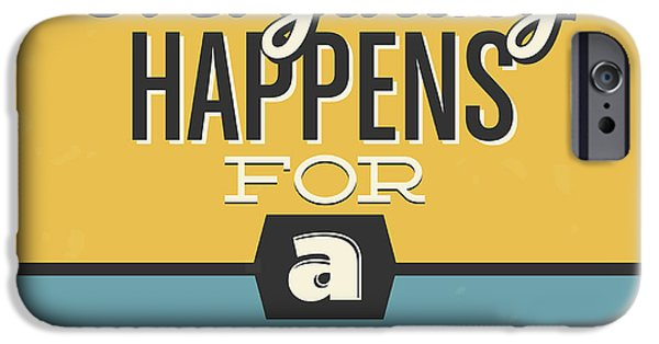 Everything Happens For A Reason IPhone Case by Naxart Studio