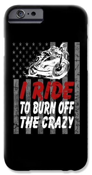 I Ride To Burn Off The Crazy IPhone Case by Sophia