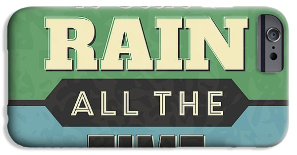 It Can't Rain All The Time IPhone Case by Naxart Studio