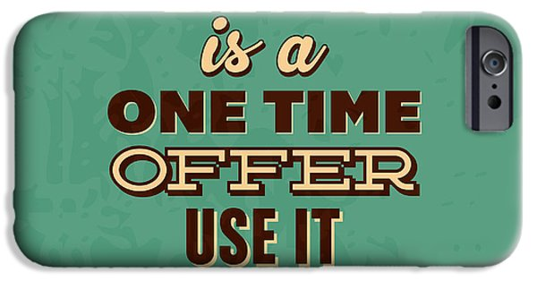Life Is A One Time Offer IPhone Case by Naxart Studio