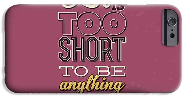 Life Is Too Short IPhone Case by Naxart Studio