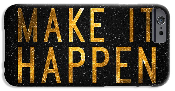 Make It Happen IPhone 6s Case by Taylan Soyturk