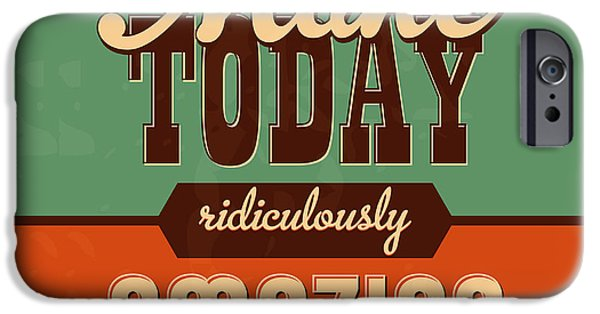 Make Today Ridiculously Amazing IPhone Case by Naxart Studio