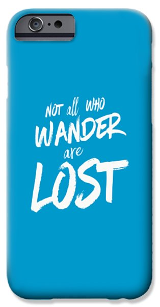 Not All Who Wander Are Lost Tee IPhone Case by Edward Fielding