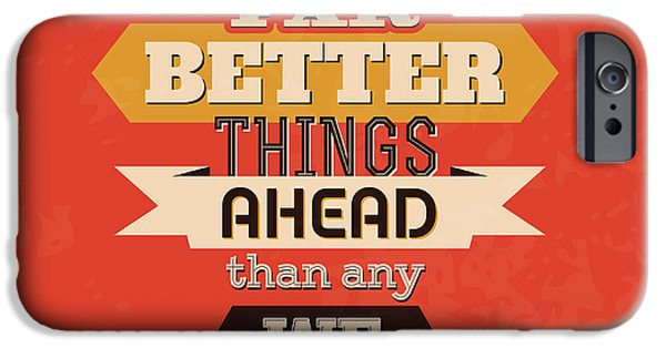 There Are Far Better Things Ahead IPhone Case by Naxart Studio