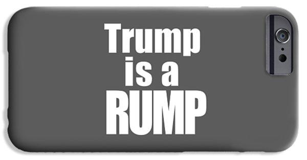 Trump Is A Rump Tee IPhone Case by Edward Fielding
