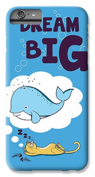 Dream Big IPhone 6s Plus Case by Neelanjana  Bandyopadhyay