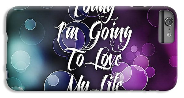 Today I'm Going To Love My Life IPhone 6s Plus Case by Marvin Blaine