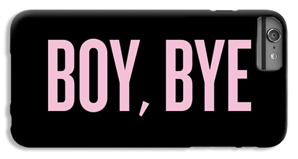 Boy, Bye IPhone 6s Plus Case by Randi Fayat