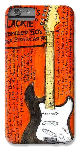 Eric Claptons Stratocaster Blackie IPhone 6s Plus Case by Karl Haglund