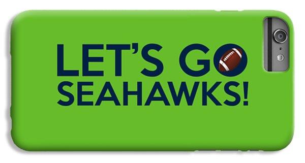 Let's Go Seahawks IPhone 6s Plus Case by Florian Rodarte