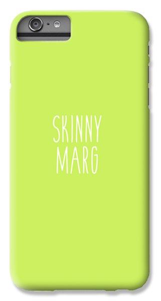 Skinny Marg IPhone 6s Plus Case by Cortney Herron