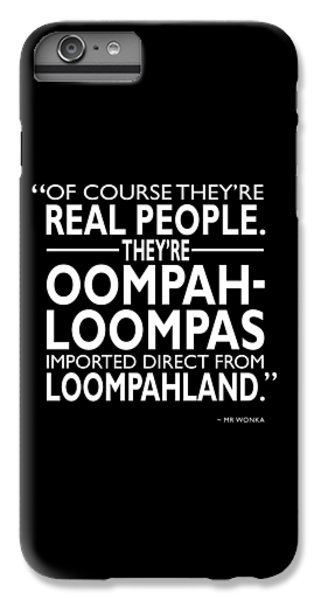 Theyre Oompa Loompas IPhone 6s Plus Case by Mark Rogan