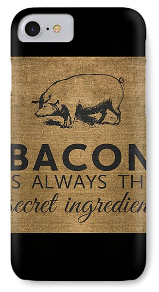 Bacon Is Always The Secret Ingredient IPhone 7 Case by Nancy Ingersoll