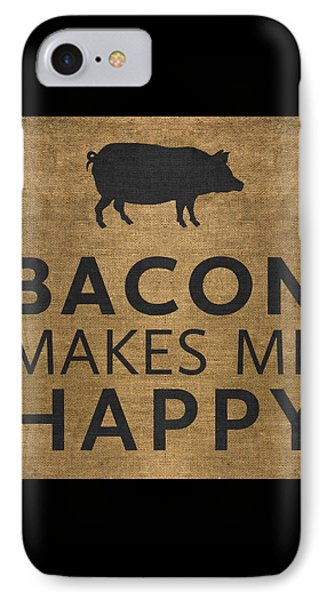 Bacon Makes Me Happy IPhone 7 Case by Nancy Ingersoll