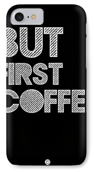 But First Coffee Poster 2 IPhone 7 Case by Naxart Studio