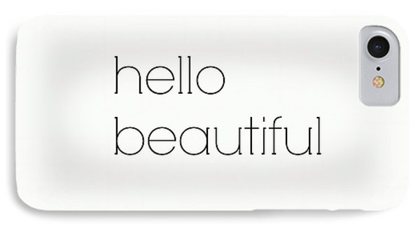 Hello Beautiful IPhone Case by Chastity Hoff