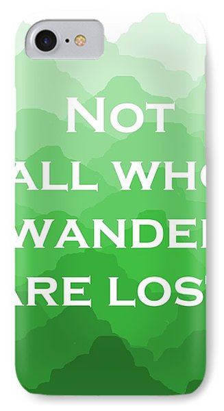 Not All Who Wander Are Lost - Travel Quote On Green Mountains IPhone Case by Michelle Eshleman