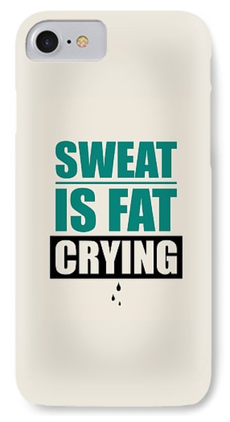 Sweat Is Fat Crying Gym Motivational Quotes Poster IPhone Case by Lab No 4 - The Quotography Department