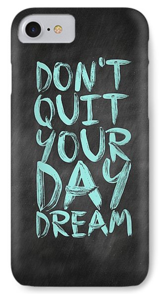 Don't Quite Your Day Dream Inspirational Quotes Poster IPhone Case by Lab No 4