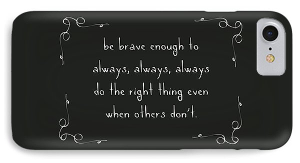 Be Brave Enough To Do The Right Thing IPhone Case by Liesl Marelli