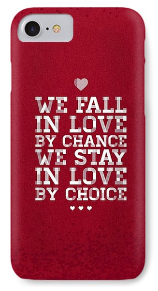 We Fall In Love By Chance We Stay In Love By Choice Valentine Day's Quotes Poster IPhone Case by Lab No 4