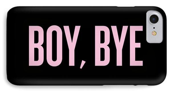 Boy, Bye IPhone 7 Case by Randi Fayat