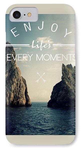 Enjoy Life Every Momens IPhone 7 Case by Mark Ashkenazi